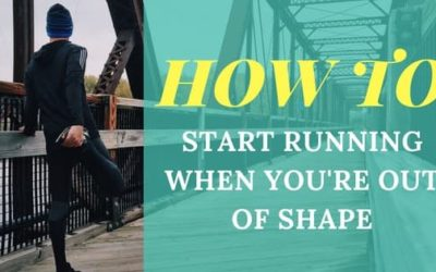 32 Simple Tips: How To Start Running When Out of Shape [2020 Edition]