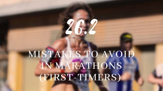 26.2 Top First-Time Marathon Mistakes And How to Avoid Them [2021]