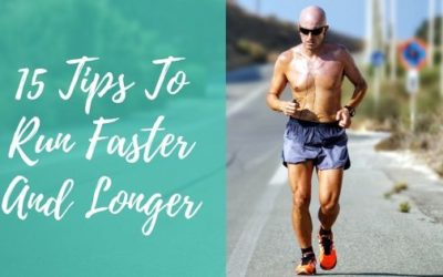 Top 23 Tips To Run Faster And Longer [2020 Edition]