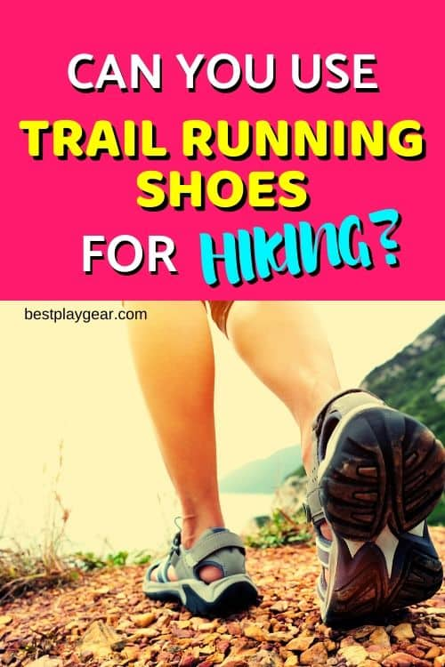 Can you use trail running shoes for hiking? What are the problems you will face on a hike if you use them? How are trail running shoes different from hiking shoes? Find out here.