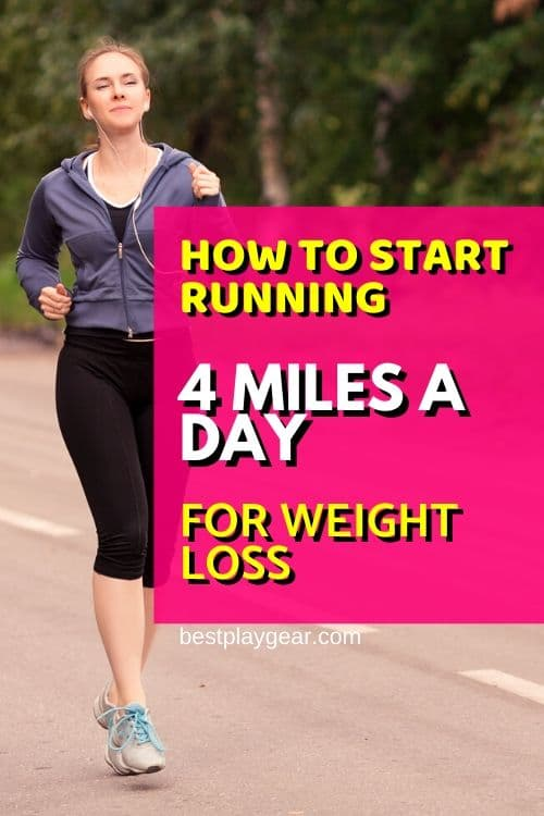 How to start running 4 miles a day for weight loss? Here is the plan to run 4 miles a day to lose weight. Start running 4 miles with this plan and see the results for yourself.