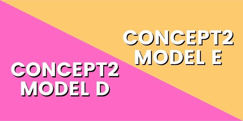 Concelt2 Model D Vs Model E-min