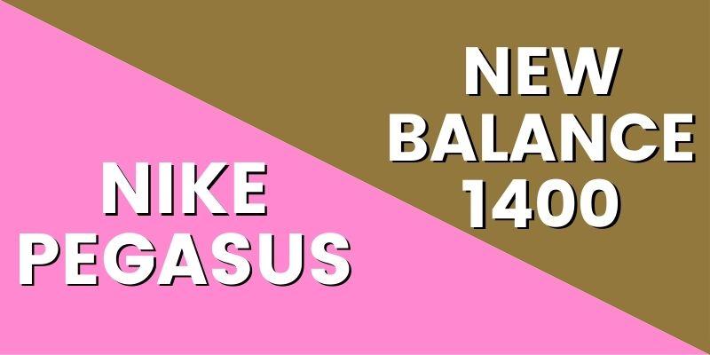 Nike Pegasus Vs New Balance 1400 HI-min