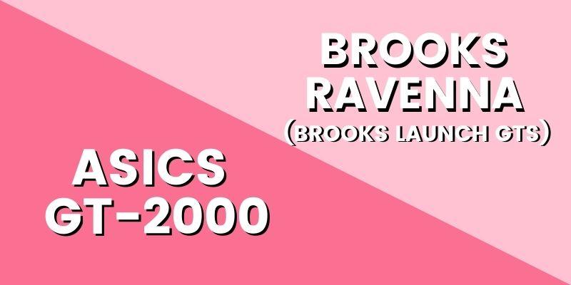 Asics GT 2000 Vs Brooks Ravenna (Brooks Launch GTS) HI-min