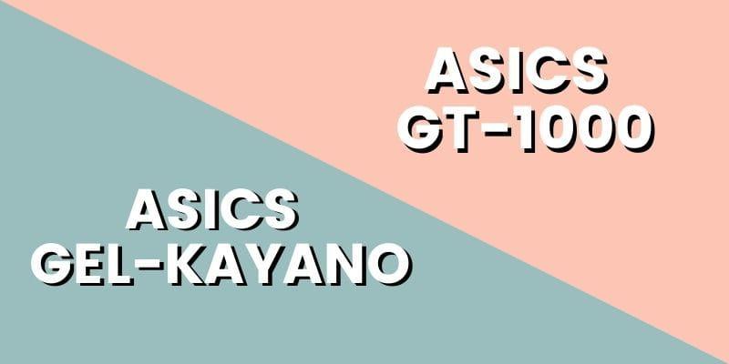 Asics Gel Kayano Vs GT 1000 HI-min