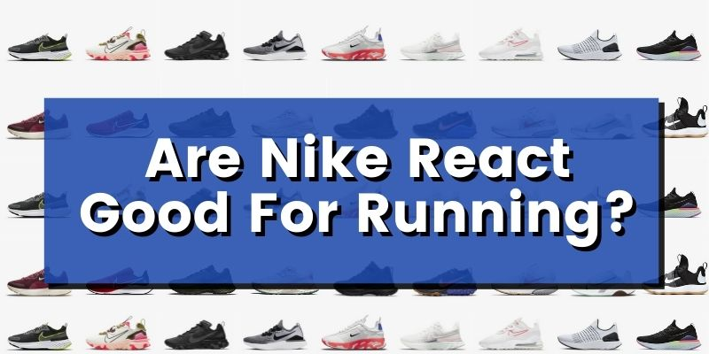 Are Nike React Good For Running?